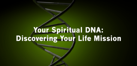 Your Spiritual DNA: Discovering Your Life Mission